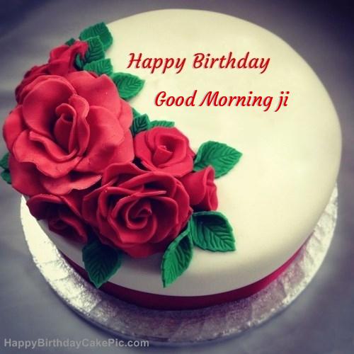 Good Morning Ji : Roses birthday cake for good morning ji