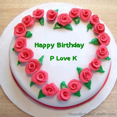 P Love K Birthday Write Name On Roses Heart Cake