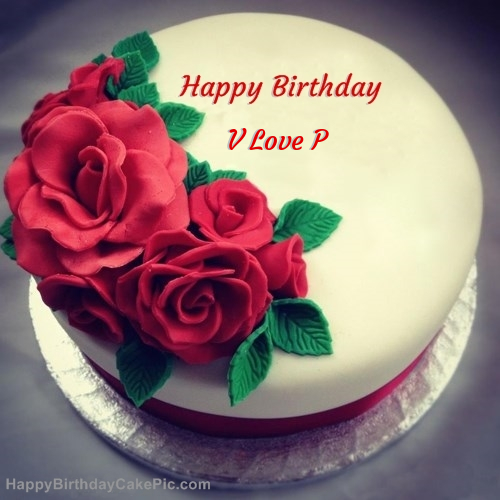 V Love P Birthday Write Name On Roses Cake